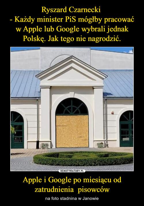 Ryszard Czarnecki  - Każdy minister PiS mógłby pracować w Apple lub Google wybrali jednak Polskę. Jak tego nie nagrodzić. Apple i Google po miesiącu od zatrudnienia  pisowców