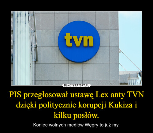 PIS przegłosował ustawę Lex anty TVN dzięki politycznie korupcji Kukiza i kilku posłów.