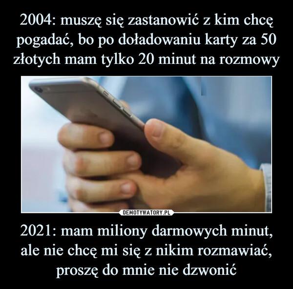 2021: mam miliony darmowych minut, ale nie chcę mi się z nikim rozmawiać, proszę do mnie nie dzwonić –