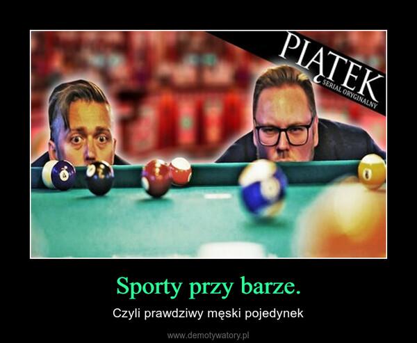 Sporty przy barze. – Czyli prawdziwy męski pojedynek