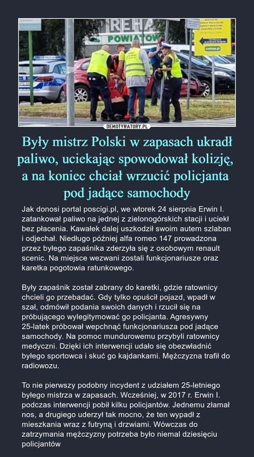 Były mistrz Polski w zapasach ukradł paliwo, uciekając spowodował kolizję,  a na koniec chciał wrzucić policjanta  pod jadące samochody