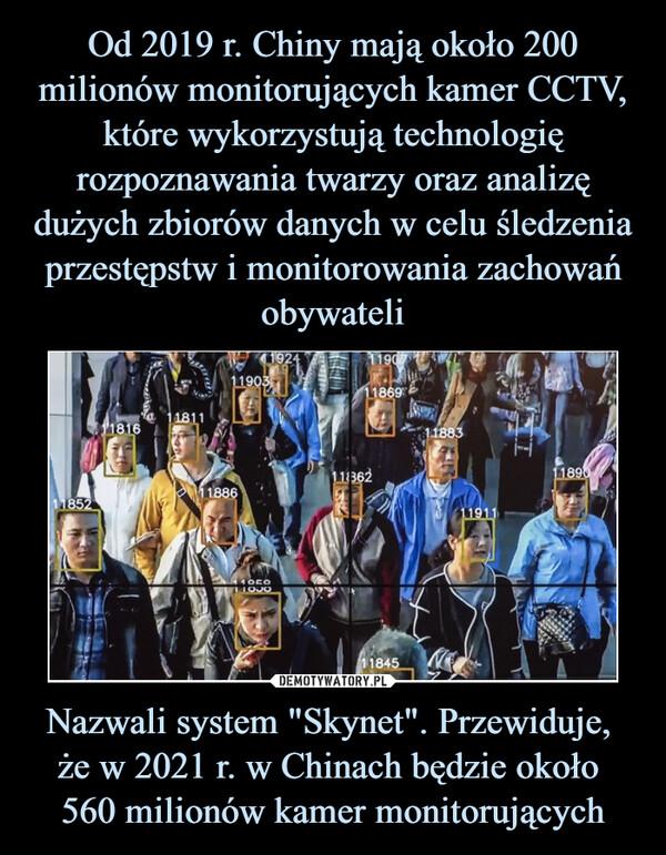 """Nazwali system """"Skynet"""". Przewiduje, że w 2021 r. w Chinach będzie około 560 milionów kamer monitorujących –"""