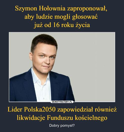 Szymon Hołownia zaproponował,  aby ludzie mogli głosować  już od 16 roku życia Lider Polska2050 zapowiedział również likwidacje Funduszu kościelnego
