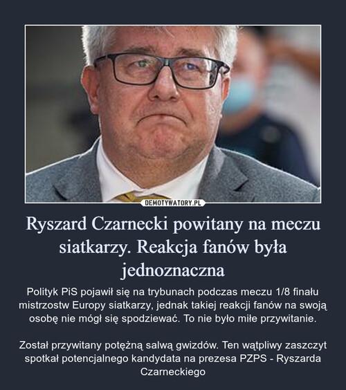 Ryszard Czarnecki powitany na meczu siatkarzy. Reakcja fanów była jednoznaczna