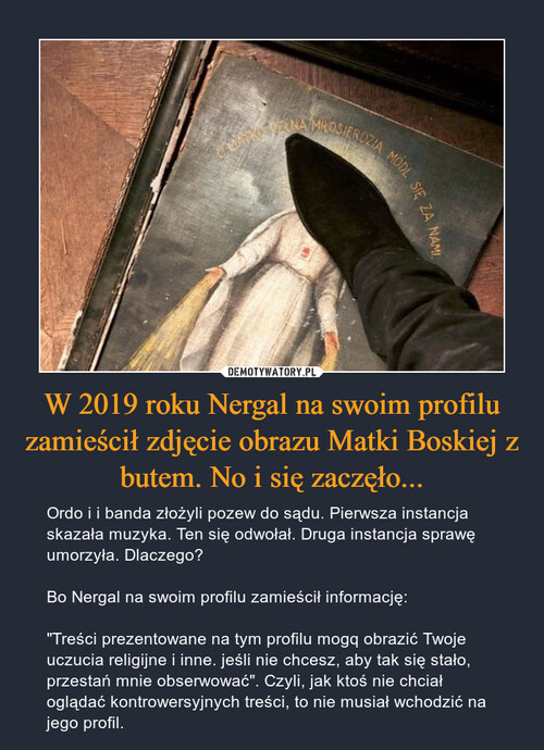 W 2019 roku Nergal na swoim profilu zamieścił zdjęcie obrazu Matki Boskiej z butem. No i się zaczęło...