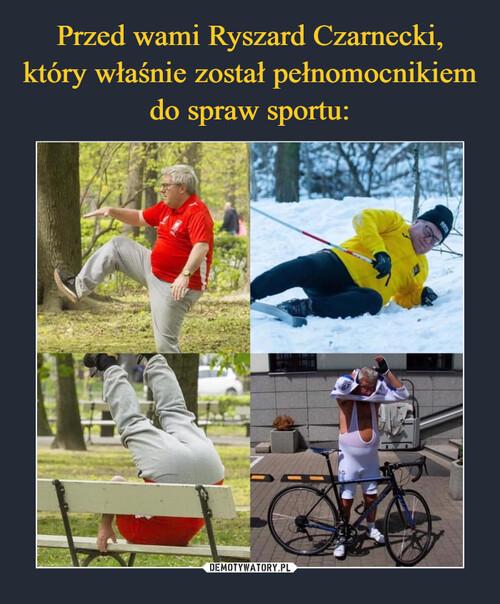 Przed wami Ryszard Czarnecki, który właśnie został pełnomocnikiem do spraw sportu: