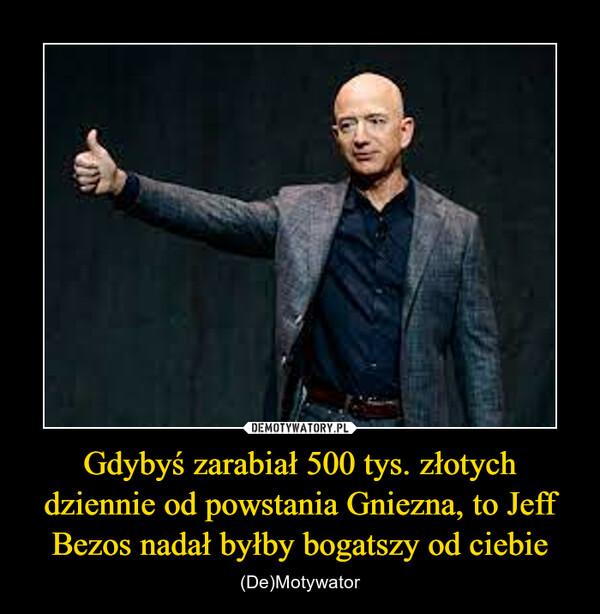 Gdybyś zarabiał 500 tys. złotych dziennie od powstania Gniezna, to Jeff Bezos nadał byłby bogatszy od ciebie – (De)Motywator