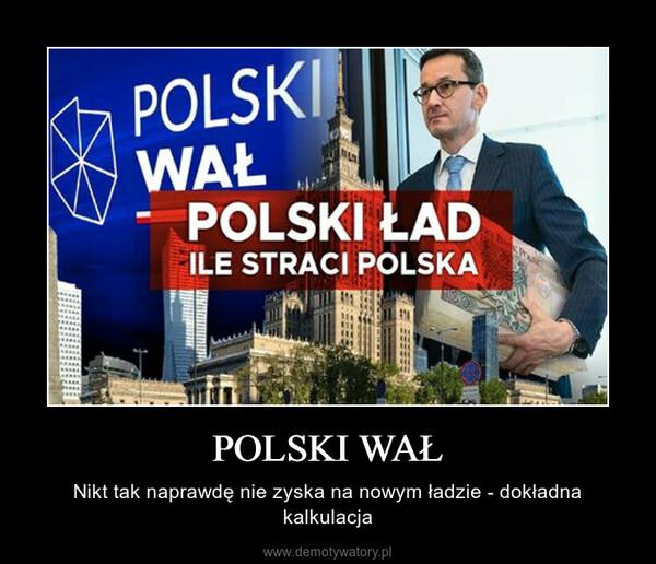 POLSKI WAŁ – Nikt tak naprawdę nie zyska na nowym ładzie - dokładna kalkulacja