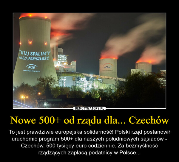 Nowe 500+ od rządu dla... Czechów – To jest prawdziwie europejska solidarność! Polski rząd postanowił uruchomić program 500+ dla naszych południowych sąsiadów - Czechów. 500 tysięcy euro codziennie. Za bezmyślność rządzących zapłacą podatnicy w Polsce...
