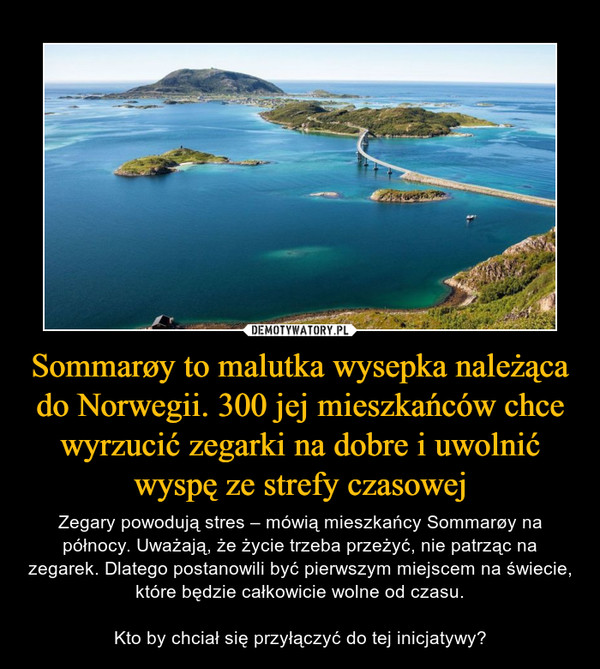 Sommarøy to malutka wysepka należąca do Norwegii. 300 jej mieszkańców chce wyrzucić zegarki na dobre i uwolnić wyspę ze strefy czasowej